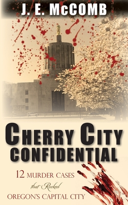 Cherry City Confidential: 12 Murder Cases that Rocked Oregon's Capital City Cover Image