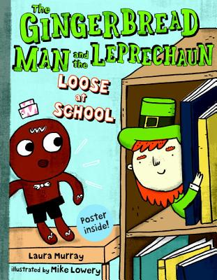 The Gingerbread Man and the Leprechaun Loose at School by Laura Murray