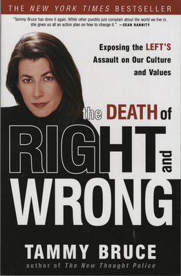 The Death of Right and Wrong: Exposing the Left's Assault on Our Culture and Values Cover Image