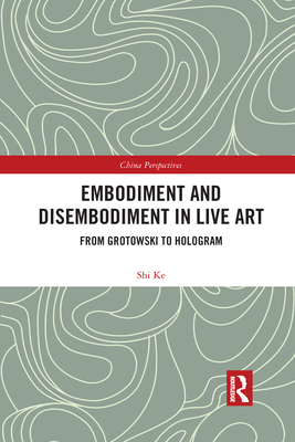 Embodiment and Disembodiment in Live Art: From Grotowski to Hologram Cover Image