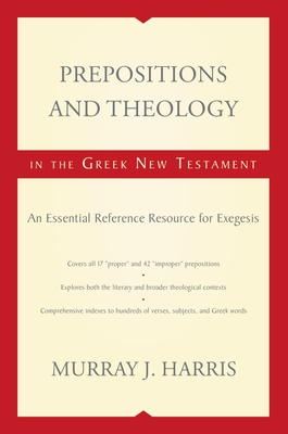 Prepositions and Theology in the Greek New Testament: An Essential Reference Resource for Exegesis Cover Image