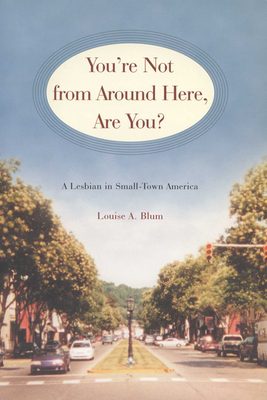 You're Not from Around Here, Are You?: A Lesbian in Small-Town America (Living Out: Gay and Lesbian Autobiog) Cover Image