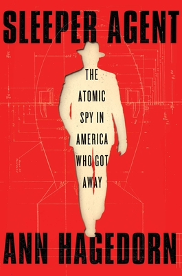 Sleeper Agent: The Atomic Spy in America Who Got Away Cover Image
