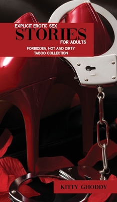 Explicit Erotic Sex Stories For Adults: Forbidden, Hot and Dirty Taboo Collection Cover Image