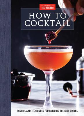 How to Cocktail: Recipes and Techniques for Building the Best Drinks Cover Image
