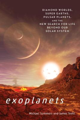 Exoplanets: Diamond Worlds, Super Earths, Pulsar Planets, and the New Search for Life Beyond Our Solar System Cover Image