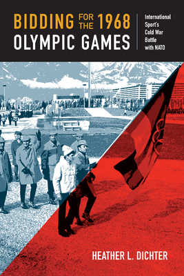 Bidding for the 1968 Olympic Games: International Sport's Cold War Battle with NATO (Culture and Politics in the Cold War and Beyond) Cover Image