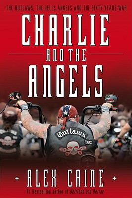 Charlie and the Angels: The Outlaws, the Hells Angels and the Sixty Years War Cover Image