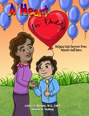 A Heart for Daddy: Helping Kids Recover from Parent's Self-Harm Cover Image