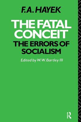 The Fatal Conceit: The Errors of Socialism (Collected Works of F.A. Hayek) Cover Image