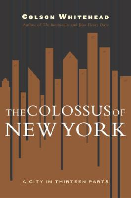 The Colossus of New York: A City in 13 Parts Cover Image