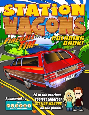 Fireball Tim STATION WAGONS Coloring Book: 20 of the coolest, craziest, Longroof Station Wagons on the Planet! Cover Image