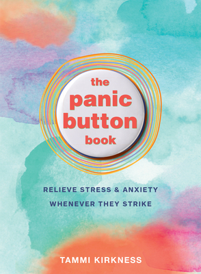 The Panic Button Book: Relieve Stress and Anxiety Whenever They Strike Cover Image