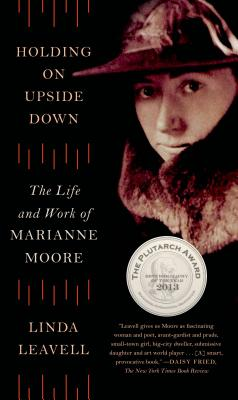 Holding On Upside Down: The Life and Work of Marianne Moore Cover Image