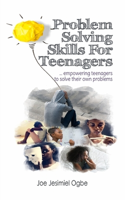Problem Solving Skills For Teenagers: Empowering Teenagers To Solve Their Own Problems Cover Image