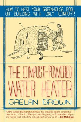 The Compost-Powered Water Heater: How to heat your greenhouse, pool, or buildings with only compost! Cover Image