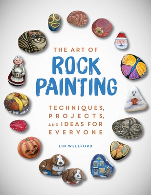 The Art of Rock Painting: Techniques, Projects, and Ideas for Everyone Cover Image