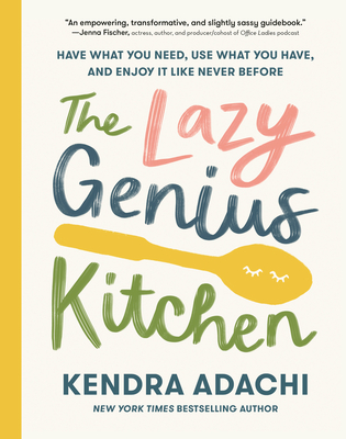 The Lazy Genius Kitchen: Have What You Need, Use What You Have, and Enjoy It Like Never Before Cover Image