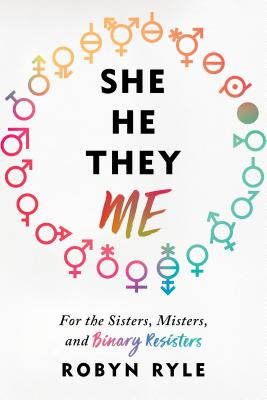 She/He/They/Me: For the Sisters, Misters, and Binary Resisters Cover Image