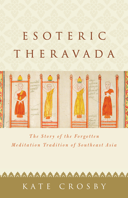 Esoteric Theravada: The Story of the Forgotten Meditation Tradition of Southeast Asia Cover Image
