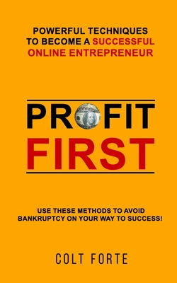 Profit First: Powerful Techniques to Become a Successful Online Entrepreneur: Use these Methods to Avoid Bankruptcy on Your Way to S Cover Image