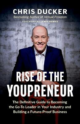 Rise of the Youpreneur: The Definitive Guide to Becoming the Go-To Leader in Your Industry and Building a Future-Proof Business Cover Image