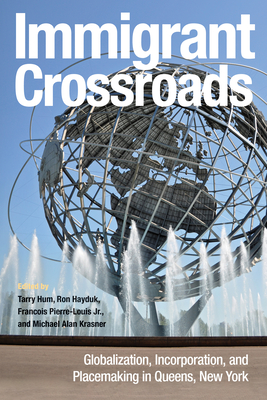 Immigrant Crossroads: Globalization, Incorporation, and Placemaking in Queens, New York Cover Image