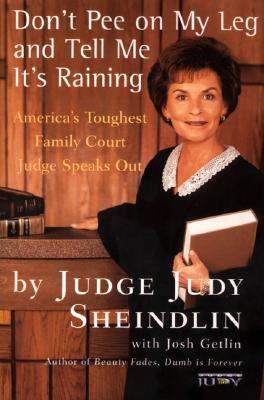Don't Pee on My Leg and Tell Me It's Raining: America's Toughest Family Court Judge Speaks Out Cover Image