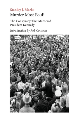 Murder Most Foul! The Conspiracy That Murdered President Kennedy: Edited with an Introduction by Rob Couteau Cover Image