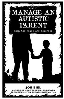 How to Manage an Autistic Parent: When the Roles Are Reversed Cover Image