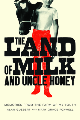 The Land of Milk and Uncle Honey: Memories from the Farm of My Youth Cover Image