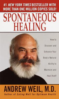 Spontaneous Healing: How to Discover and Embrace Your Body's Natural Ability to Maintain and Heal Itself Cover Image