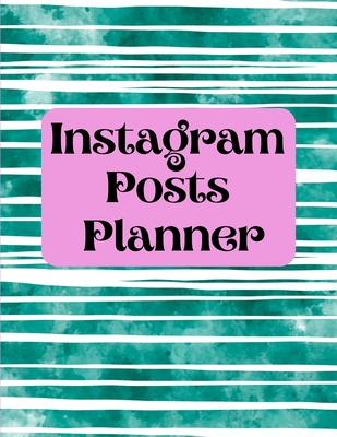 Instagram posts planner: Organizer to Plan All Your Posts & Content Cover Image