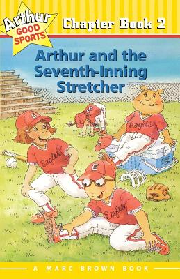 Arthur and the Seventh-Inning Stretcher: Arthur Good Sports Chapter Book 2 Cover Image