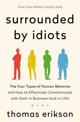Surrounded by Idiots: The Four Types of Human Behavior and How to Effectively Communicate with Each in Business (and in Life) Cover Image