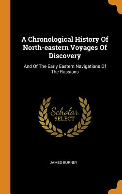 A Chronological History of North-Eastern Voyages of Discovery: And of the Early Eastern Navigations of the Russians Cover Image