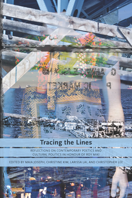 Tracing the Lines: Reflections on Contemporary Poetics and Cultural Politics in Honour of Roy Miki Cover Image