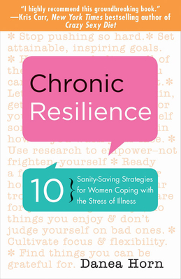 Chronic Resilience: 10 Sanity-Saving Strategies for Women Coping with the Stress of Illness (Paperback) By Danea Horn