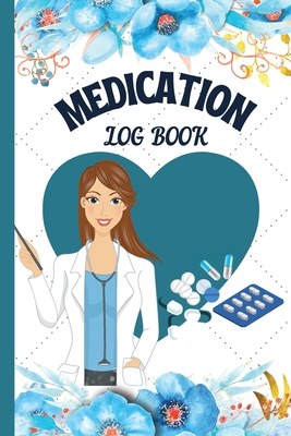 Medication Tracker Journal: Daily Medication Log book Pill Log Book To Keep Track Of Your Daily Medications And Also Weight, Blood Pressure, and B Cover Image