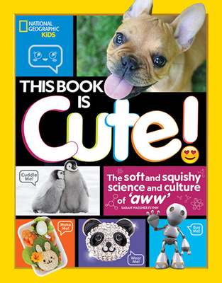 This Book is Cute: The Soft and Squishy Science and Culture of Aww Cover Image