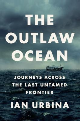 The Outlaw Ocean: Journeys Across the Last Untamed Frontier Cover Image