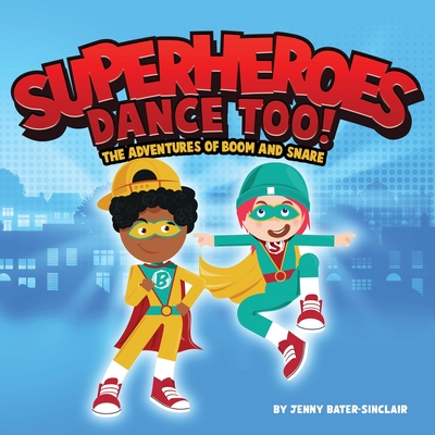 Superheroes Dance Too: The Adventures Of Boom And Snare Cover Image