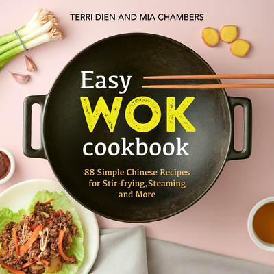 Easy Wok Cookbook: 88 Simple Chinese Recipes for Stir-Frying, Steaming and More Cover Image