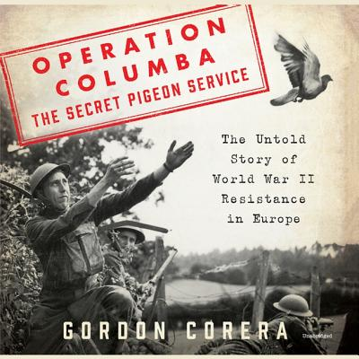 Operation Columba--The Secret Pigeon Service Lib/E: The Untold Story of World War II Resistance in Europe Cover Image