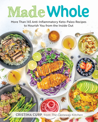 Made Whole: More Than 145 Anti-lnflammatory Keto-Paleo Recipes to Nourish You from the Inside Out  Cover Image