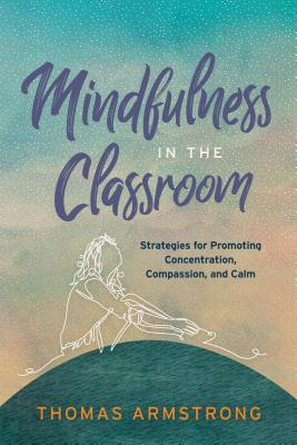 Mindfulness in the Classroom: Strategies for Promoting Concentration, Compassion, and Calm Cover Image