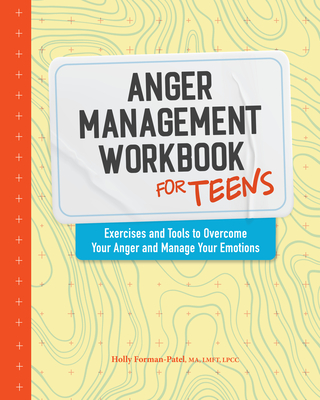 Anger Management Workbook for Teens: Exercises and Tools to Overcome Your Anger and Manage Your Emotions Cover Image