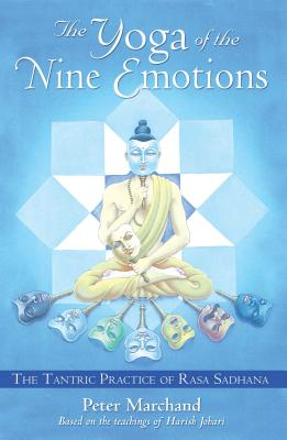The Yoga of the Nine Emotions: The Tantric Practice of Rasa Sadhana Cover Image