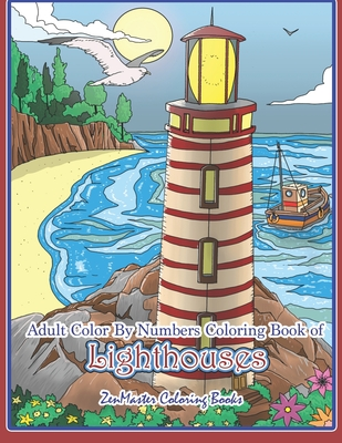 Adult Color By Numbers Coloring Book of Lighthouses: Lighthouse Color By Number Book for Adults With Lighthouses from Around the World, Scenic Views, Cover Image