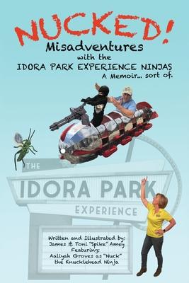 Nucked!: Misadventures with the IDORA PARK EXPERIENCE NINJAS Cover Image